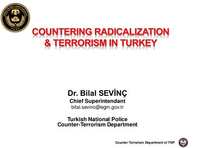Dr. Bilal SEVİNÇ    Chief Superintendant    bilal.sevinc@egm.gov.tr   Turkish National PoliceCounter-Terrorism Department ...