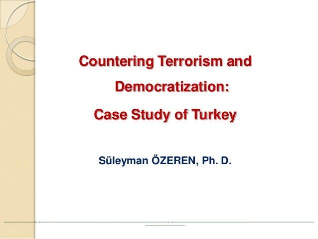 Countering Terrorism and Democratization:  Case Study of Turkey