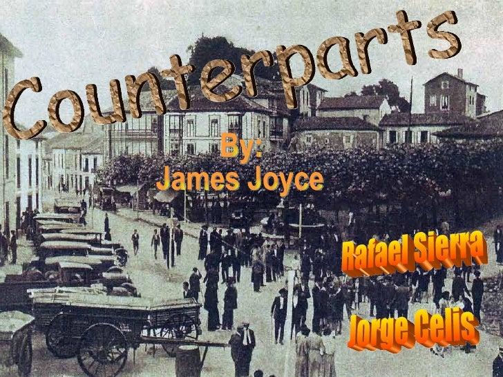 Counterparts By: James Joyce Rafael Sierra Jorge Celis