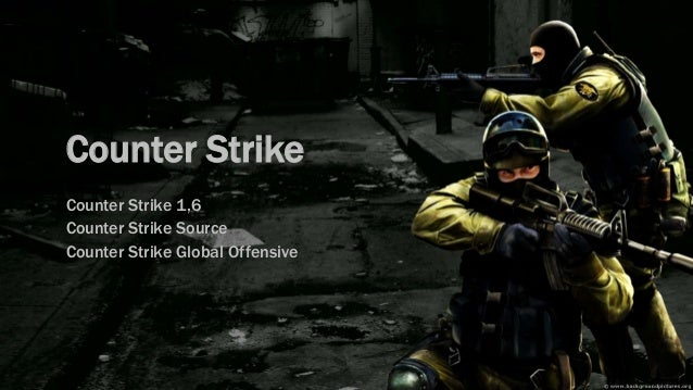 Counter Strike Counter Strike 1,6 Counter Strike Source Counter Strike Global Offensive