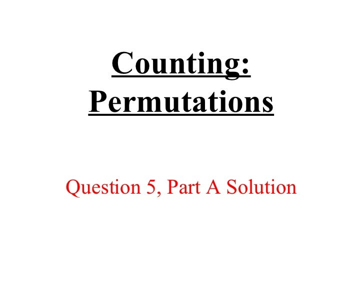 Counting: Permutations Question 5, Part A Solution