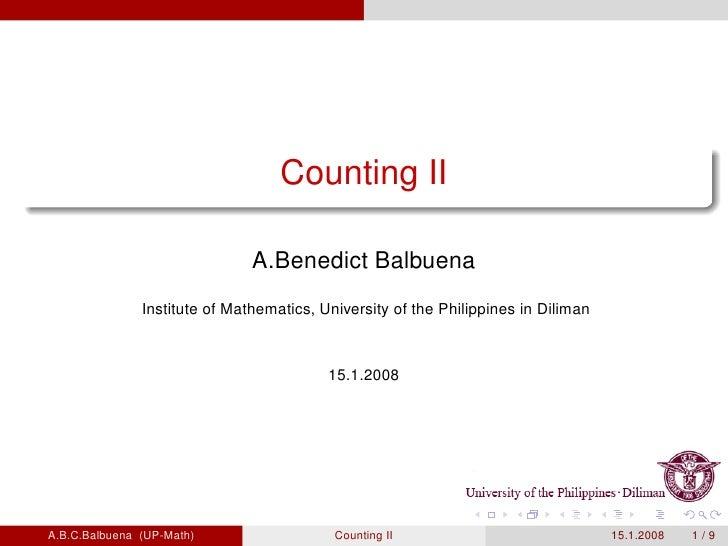 Counting II                                 A.Benedict Balbuena                Institute of Mathematics, University of the...