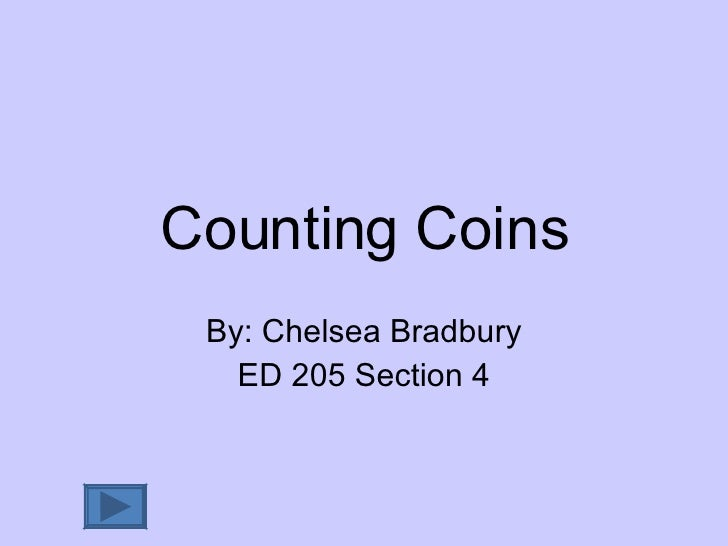 Counting Coins By: Chelsea Bradbury ED 205 Section 4