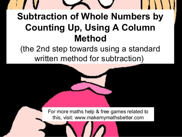 Subtraction of Whole Numbers by Counting Up, Using A Column Method (the 2nd step towards using a standard written method f...