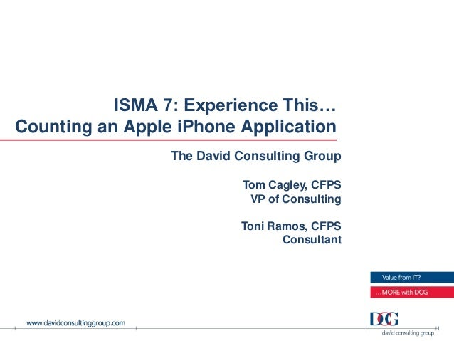 ISMA 7: Experience This…Counting an Apple iPhone Application                 The David Consulting Group                   ...