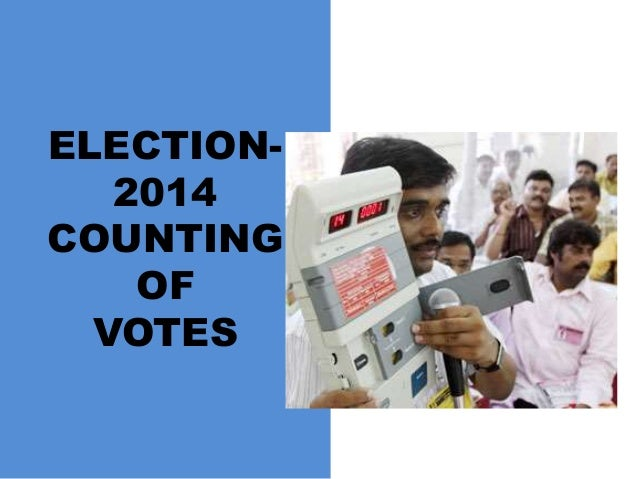 ELECTION- 2014 COUNTING OF VOTES