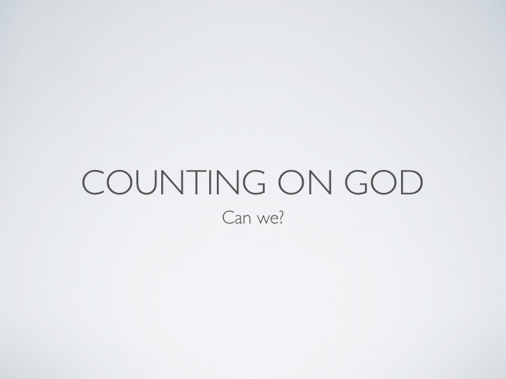COUNTING ON GOD      Can we?