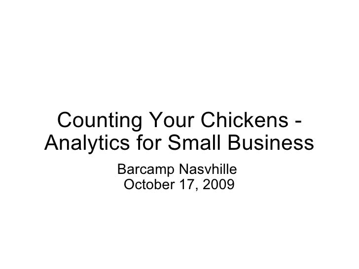 Counting Your Chickens - Analytics for Small Business Barcamp Nasvhille  October 17, 2009