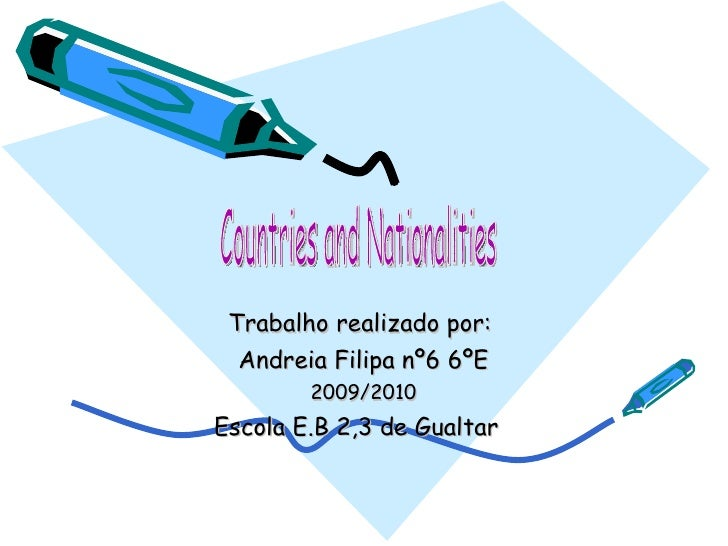 Trabalho realizado por:  Andreia Filipa nº6 6ºE 2009/2010 Escola E.B 2,3 de Gualtar  Countries and Nationalities
