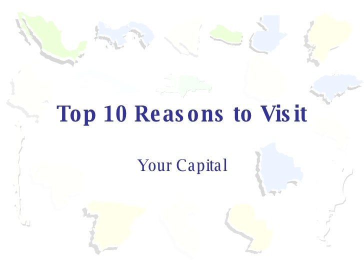 Top 10 Reasons to Visit Your Capital