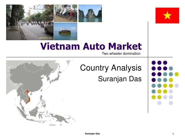 Suranjan Das<br />1<br />Vietnam Auto Market<br />Country Analysis<br />Suranjan Das<br />Two wheeler domination<br />