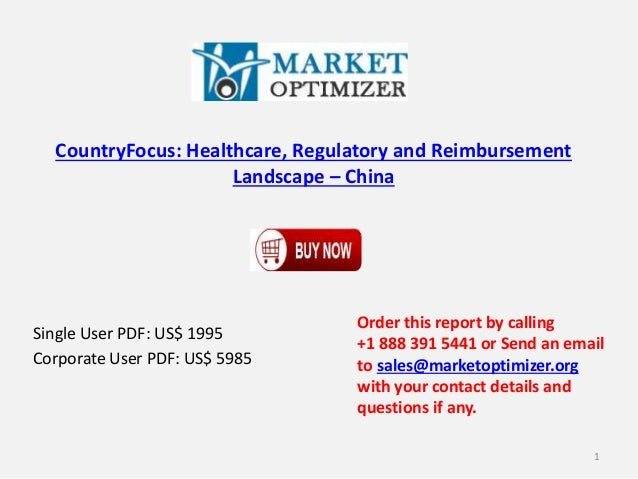 CountryFocus: Healthcare, Regulatory and Reimbursement Landscape – China Single User PDF: US$ 1995 Corporate User PDF: US$...