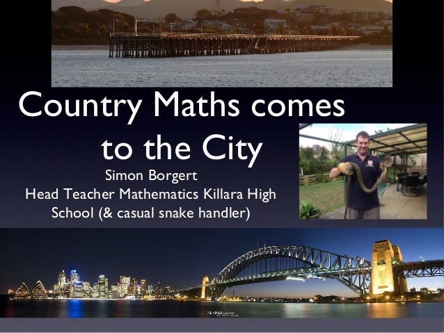 Country Maths comes to the City Simon Borgert Head Teacher Mathematics Killara High School (& casual snake handler)