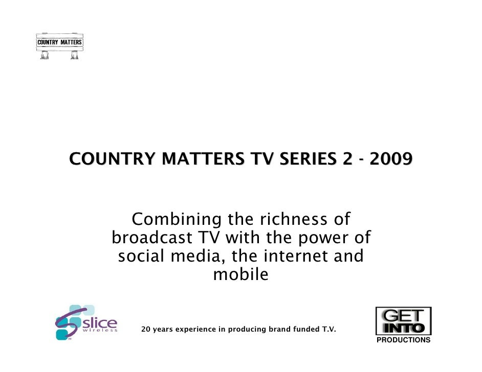 COUNTRY MATTERS TV SERIES 2 - 2009          Combining the richness of     broadcast TV with the power of      social media...
