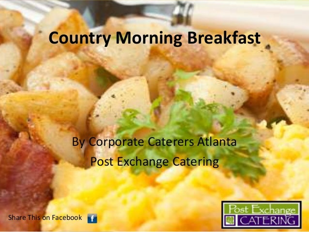 Country Morning Breakfast  By Corporate Caterers Atlanta Post Exchange Catering  Share This on Facebook