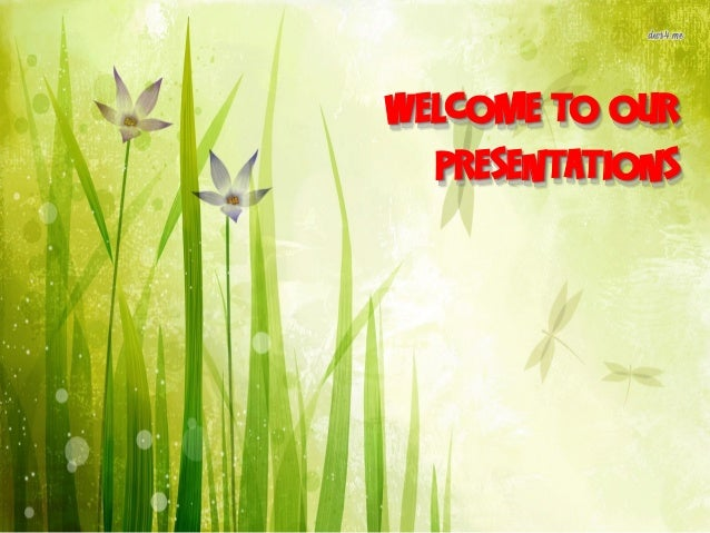 WELCOME TO OUR  PRESENTATIONS
