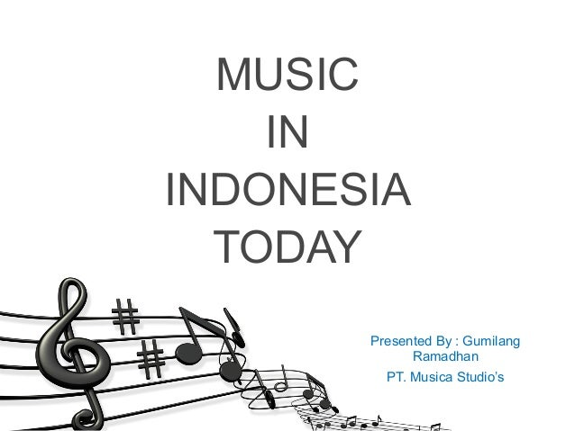 MUSIC IN INDONESIA TODAY Presented By : Gumilang Ramadhan PT. Musica Studio's