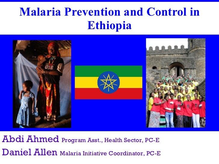 Malaria Prevention and Control in Ethiopia Abdi Ahmed  Program Asst., Health Sector, PC-E   Daniel Allen  Malaria Initiati...