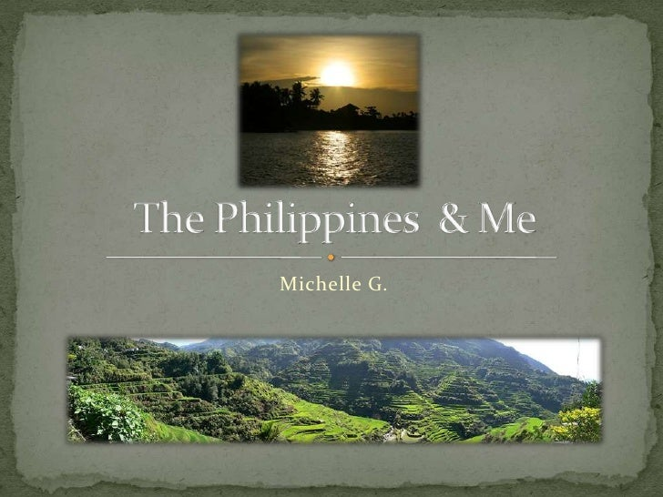 Michelle G.<br />The Philippines  & Me<br />