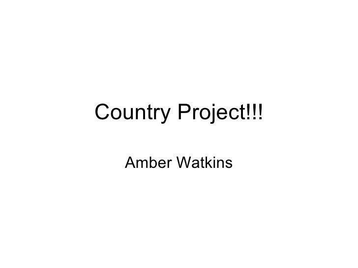 Country Project!!! Amber Watkins