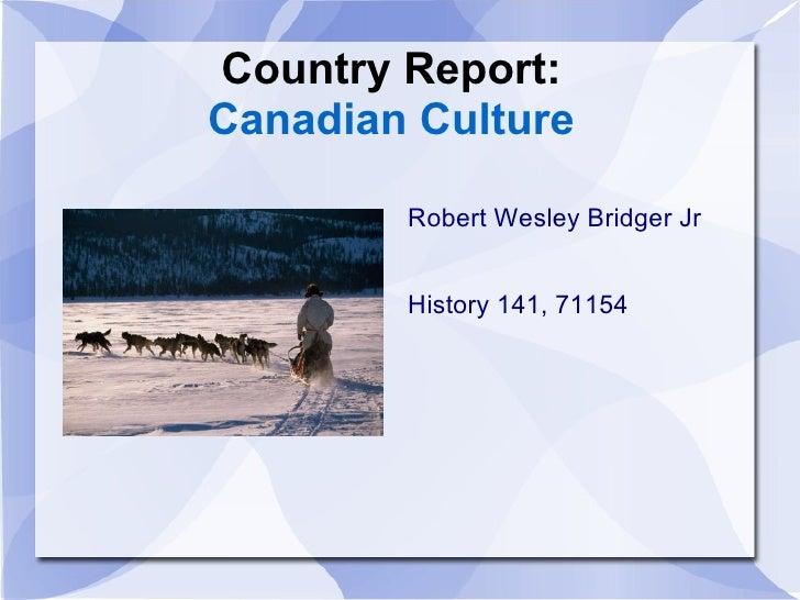 Country Report: Canadian Culture Robert Wesley Bridger Jr History 141, 71154