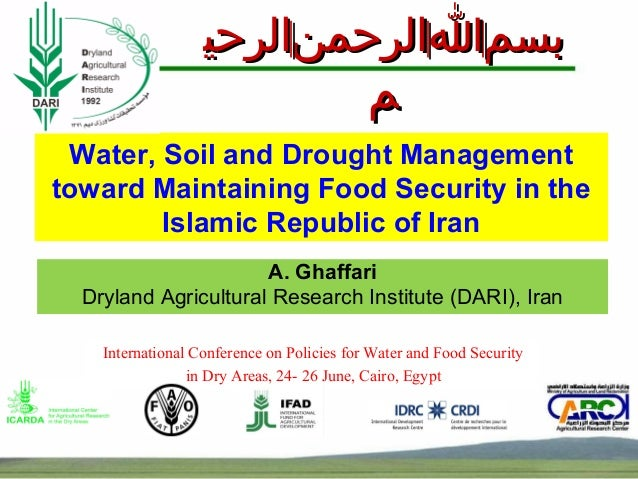 Water, Soil and Drought Managementtoward Maintaining Food Security in theIslamic Republic of IranA. GhaffariDryland Agricu...