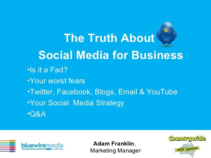 The Truth About  Social Media for Business <ul><li>Is it a Fad?  </li></ul><ul><li>Your worst fears  </li></ul><ul><li>Twi...