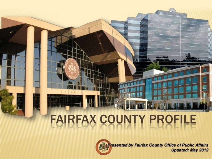 FAIRFAX COUNTY PROFILE        Presented by Fairfax County Office of Public Affairs                                        ...