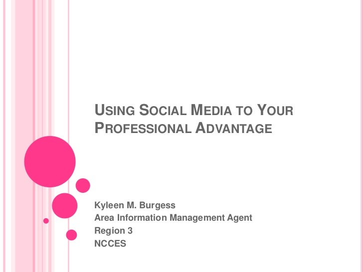 Using Social Media to Your Professional Advantage <br />Kyleen M. Burgess<br />Area Information Management Agent<br />Regi...