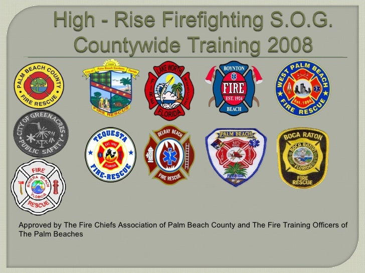 Approved by The Fire Chiefs Association of Palm Beach County and The Fire Training Officers of The Palm Beaches