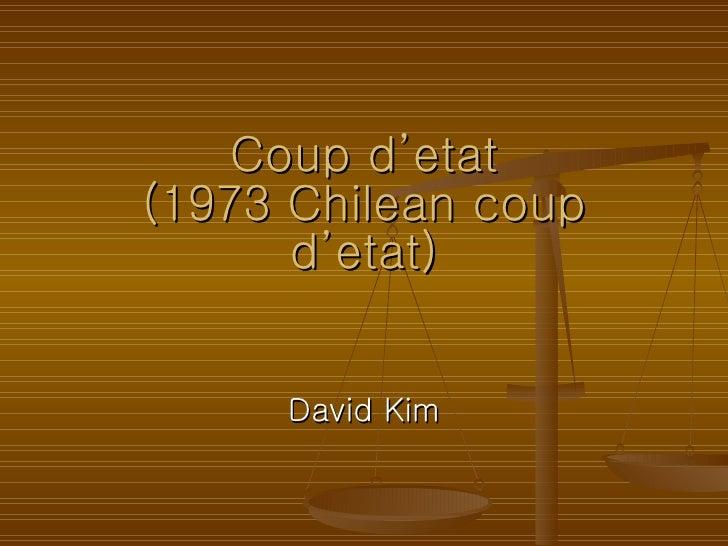 Coup d'etat (1973 Chilean coup d'etat) David Kim