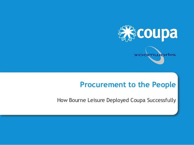 Procurement to the People How Bourne Leisure Deployed Coupa Successfully