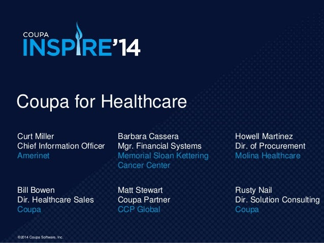 ©2014 Coupa Software, Inc.©2014 Coupa Software, Inc. Curt Miller Chief Information Officer Amerinet Coupa for Healthcare B...