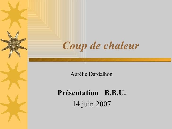 Coup de chaleur Aurélie Dardalhon  Présentation  B.B.U. 14 juin 2007
