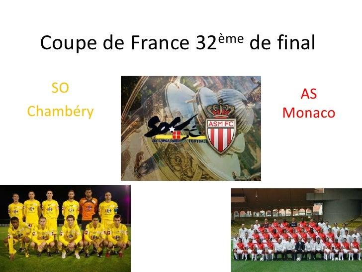 Coupe de France 32ème de final<br />SO<br />Chambéry<br />AS<br />Monaco<br />
