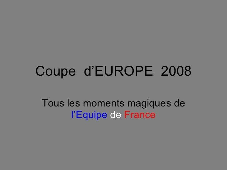Coupe  d'EUROPE  2008 Tous les moments magiques de  l'Equipe   de   France