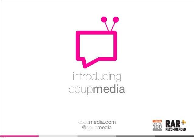 introducingcoupmediaONE TO WATCHcoupmedia.com@coupmediaWednesday, 1 May 13