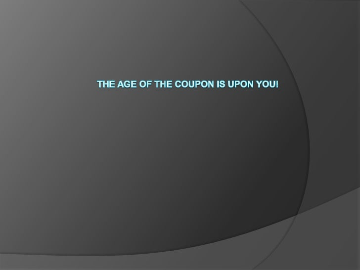 The age of the coupon is upon you!<br />