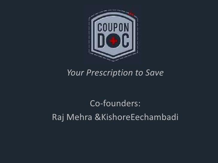 Your Prescription to Save<br />Co-founders:<br />Raj Mehra & KishoreEechambadi<br />