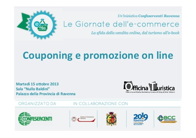 """Couponing  e  promozione  on  line   Martedì  15  o5obre  2013   Sala  """"Nullo  Baldini""""..."""