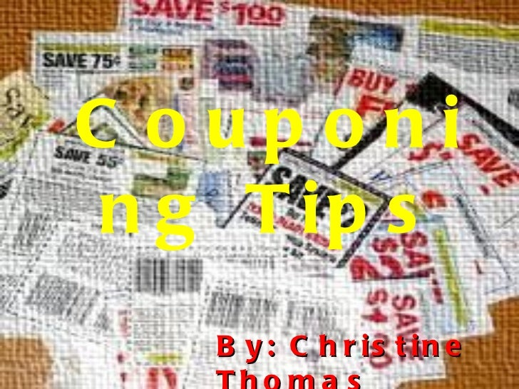 Couponing Tips By: Christine Thomas