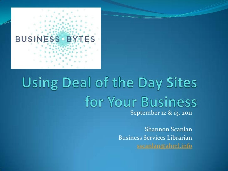 Using Deal of the Day Sites for Your Business<br />September 12 & 13, 2011<br />Shannon Scanlan<br />Business Services Lib...