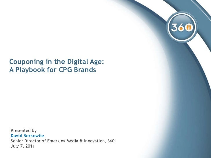 Couponing in the Digital Age: A Playbook for CPG Brands  Presented by David Berkowitz Senior Director of Emerging Media & ...