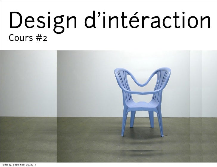 Design d'intéraction     Cours #2Tuesday, September 20, 2011