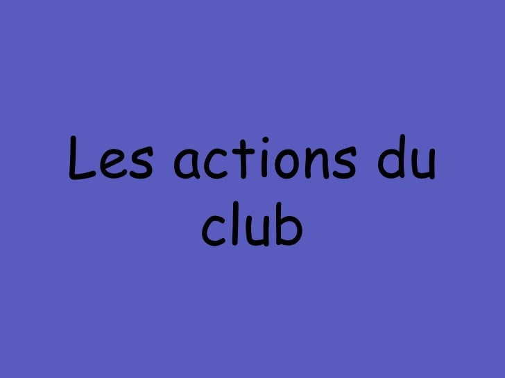 Les actions du club