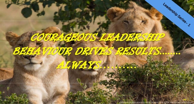 Courageous Leadership Behaviour Drives Results - Always