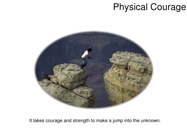 essay about physical courage How does power affect moral courage essay to kill a mockingbird is a book that shows both moral and physical courage throughout the book the narrator.