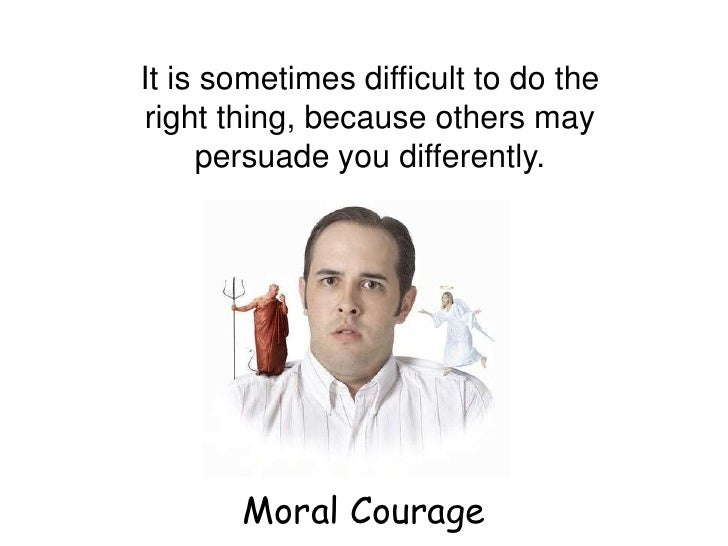 essay moral courage View moral courage research papers on academiaedu for free.