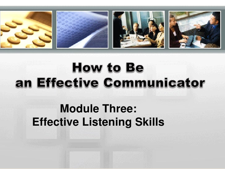 Module Three: Effective Listening Skills              With Kathy Bote'