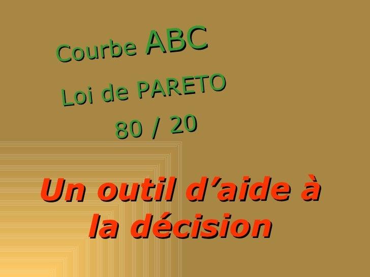 Courbe ABC Lo i d e PARETO       80 / 20Un outil d'aide à  la décision